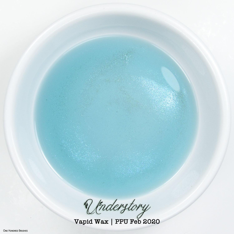 Understory Wax - Vapid Wax - Polish Pickup Feb 2020